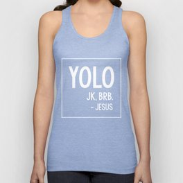 YOLO LOL JK BRB T-Shirt Jesus Brb Shirt Yolo Brb Jesus Shirt Unisex Tank Top