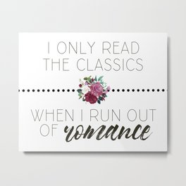 I Only Read the Classics... When I Run Out of Romance Metal Print