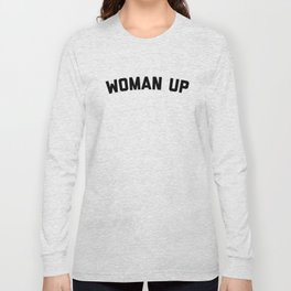 Woman Up Funny Quote Long Sleeve T-shirt