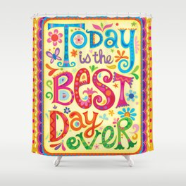 Today is the best day ever Shower Curtain