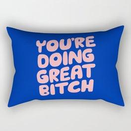 You're Doing Great Bitch Rectangular Pillow