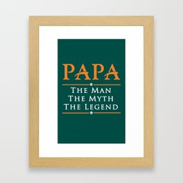 Papa The Man The Myth The Legend Framed Art Print