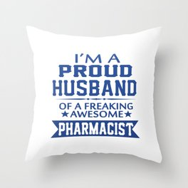 I'M A PROUD PHARMACIST'S HUSBAND Throw Pillow