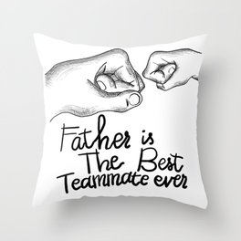 Father's Day Special Gift : Father is the best teammate ever Throw Pillow