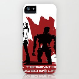 A Terminator Saved My Life iPhone Case