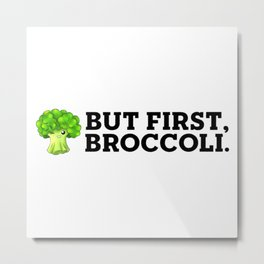 But First, Broccoli. Metal Print