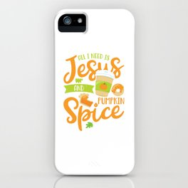 All I Need Is Jesus and Pumpkin Spice iPhone Case