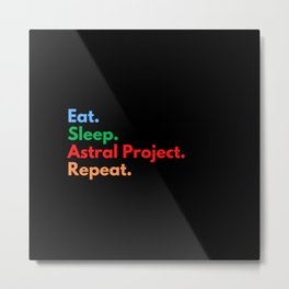 Eat. Sleep. Astral Project. Repeat. Metal Print