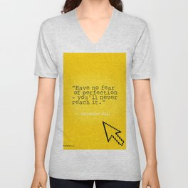 "Salvador D. quote ""Have no fear of perfection - you'll never reach it."" Unisex V-Neck"