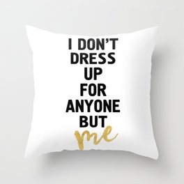 I DON'T DRESS UP FOR ANYONE BUT ME - life quote Throw Pillow
