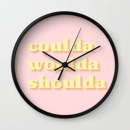 coulda woulda shoulda Wall Clock