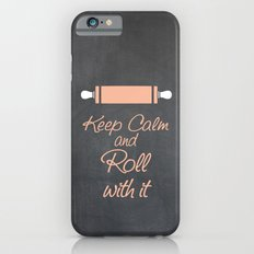 Keep Calm and Roll with it (Bakers Rolling Pin) Slim Case iPhone 6s