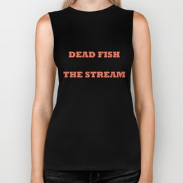 Only dead fish go with the stream Biker Tank