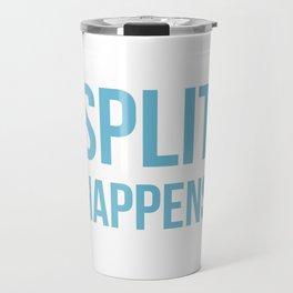 Split Happens Travel Mug