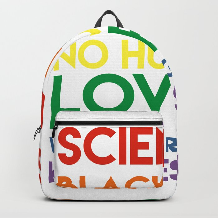 Science is real! Black lives matter! No human is illegal! Love is love! Women's rights are human rig Backpack