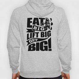 EAT BIG LIFT BIG GET BIG GYM MOTIVATION Hoody