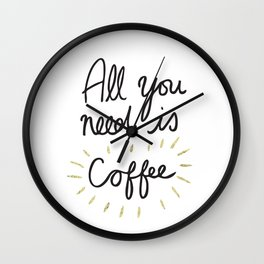 All You Need Is Coffee - Gold Wall Clock
