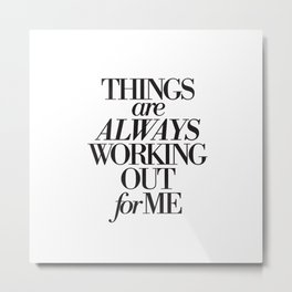 Things are Always Working out for Me Large Print Law of Attraction Gift idea Metal Print