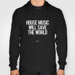 House Music Will Save The World (White Letters) Hoody