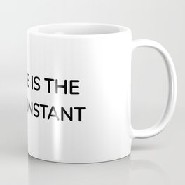 CHANGE IS THE ONLY CONSTANT Coffee Mug