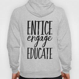 Entice Engage Educate Hoody