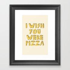 I WISH YOU WERE PIZZA Framed Art Print