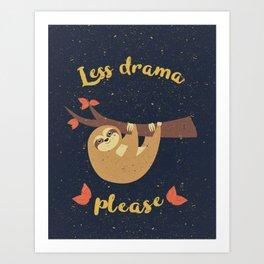 Less drama please Art Print