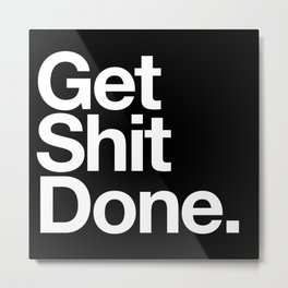Get Shit Done Metal Print