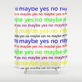 Indecisive - Funny, yes, no, maybe, coloured text design, red, yellow, blue, purple, green, black Shower Curtain
