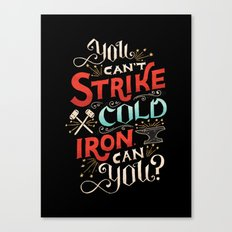Can't Strike Cold Iron Canvas Print