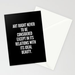 Art ought never to be considered except in its relations with its ideal beauty Stationery Cards