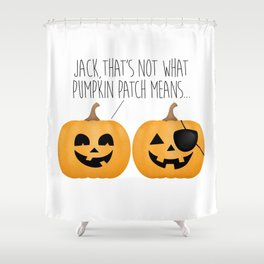 Jack, That's Not What Pumpkin Patch Means... Shower Curtain