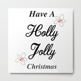 Have A Holly Jolly Christmas Metal Print