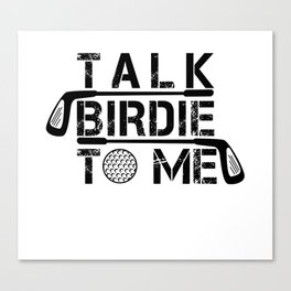 Talk Birdie To Me - Funny Golf Golfer Golfing Gift Canvas Print