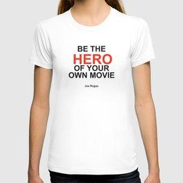 """Be the Hero of your own movie"" Joe Rogan T-shirt"