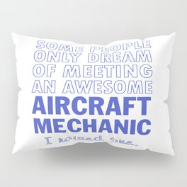 AIRCRAFT MECHANIC'S DAD Pillow Sham