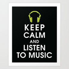 Keep Calm and Listen to Music Art Print