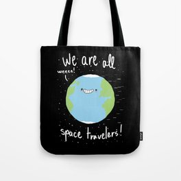 If You Think About It, We Are All Space Travelers Tote Bag