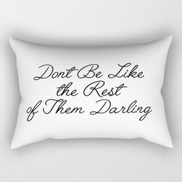 don't be like the rest of them Rectangular Pillow