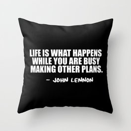 life is what happens Throw Pillow