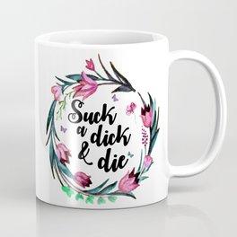 Suck A Dick & Die Coffee Mug
