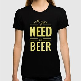 Funny Beer design With All You Need Is Beer - Drinking graphic T-shirt