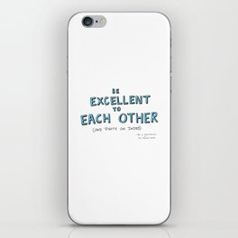 Be Excellent To Each Other iPhone Skin