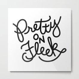 Pretty on Fleek (Light) Metal Print