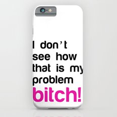 I don't see how that is my problem bitch iPhone 6s Slim Case