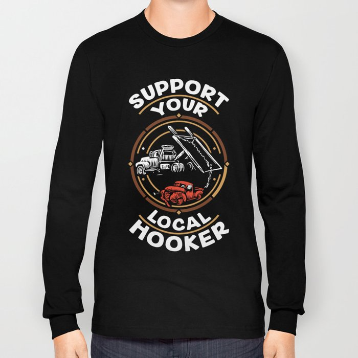 support your local hooker trucker, graphicdesign, truck, illustration, humor, digital, truc t-shirts Long Sleeve T-shirt