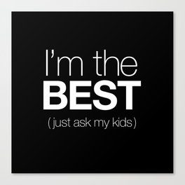 I'm The Best (Just Ask My Kids) Canvas Print