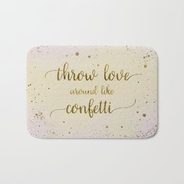 Text Art THROW LOVE AROUND LIKE CONFETTI | glittering colors Bath Mat