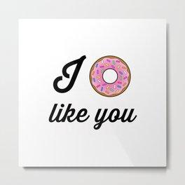 I Donut Like You Cartoon Typography Metal Print