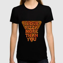 I love pizza more than you T-shirt